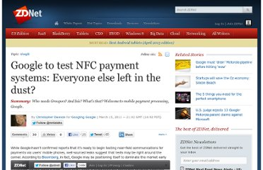 http://www.zdnet.com/blog/google/google-to-test-nfc-payment-systems-everyone-else-left-in-the-dust/2834