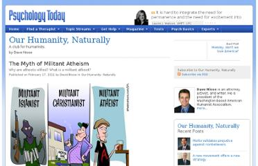 http://www.psychologytoday.com/blog/our-humanity-naturally/201102/the-myth-militant-atheism