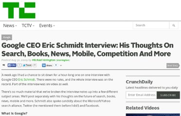 http://techcrunch.com/2009/08/31/google-ceo-eric-schmidt-interview-his-thoughts-on-search-books-news-mobile-competition-and-more/