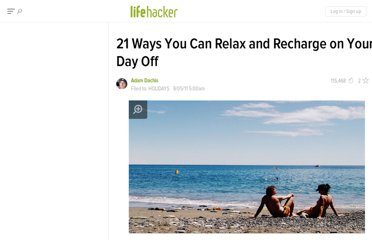http://lifehacker.com/5837329/21-ways-you-can-relax-and-recharge-on-your-day-off