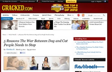 http://www.cracked.com/article_19108_5-reasons-war-between-dog-cat-people-needs-to-stop.html