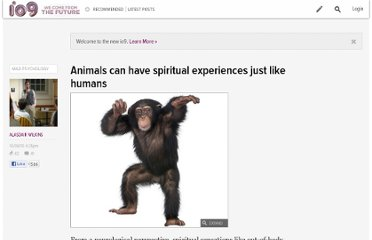 http://io9.com/5659502/animals-can-have-spiritual-experiences-just-like-humans
