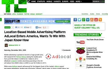 http://techcrunch.com/2009/12/26/location-based-mobile-advertising-platform-adlocal-enters-america-wants-to-win-with-japan-know-how/
