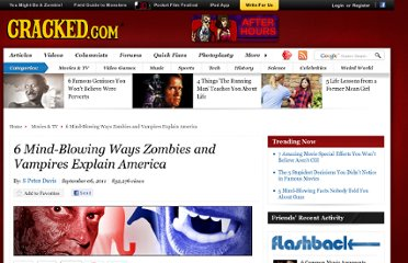 http://www.cracked.com/article_19402_6-mind-blowing-ways-zombies-vampires-explain-america.html
