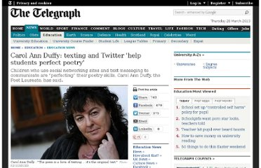 http://www.telegraph.co.uk/education/educationnews/8743801/Carol-Ann-Duffy-texting-and-Twitter-help-students-perfect-poetry.html