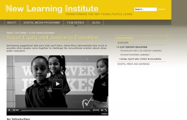 http://newlearninginstitute.org/film-series/a-21st-century-education/social-equity-and-justice-in-education
