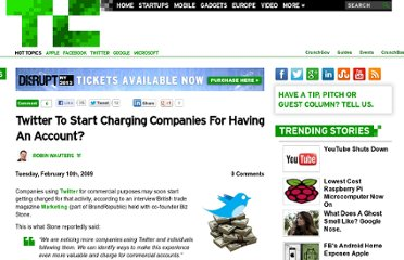http://techcrunch.com/2009/02/10/twitter-to-start-charging-companies-for-having-an-account/