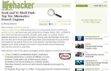 http://lifehacker.com/143293/seek-and-ye-shall-find--top-ten-alternative-search-engines