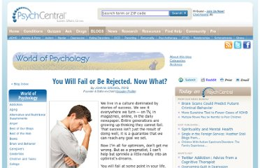 http://psychcentral.com/blog/archives/2011/09/05/you-will-fail-or-be-rejected-now-what/