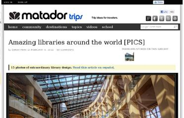 http://matadornetwork.com/trips/photo-essay-amazing-libraries-around-the-world/