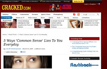 http://www.cracked.com/article_17142_5-ways-common-sense-lies-to-you-everyday_p2.html