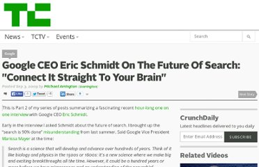 http://techcrunch.com/2009/09/03/google-ceo-eric-schmidt-on-the-future-of-search-connect-it-straight-to-your-brain/