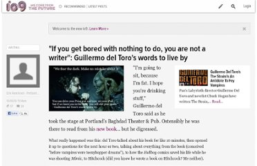 http://io9.com/5656279/if-you-get-bored-with-nothing-to-do-you-are-not-a-writer-guillermo-del-toros-words-to-live-by