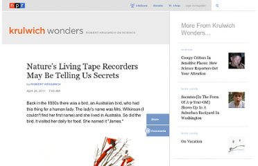 http://www.npr.org/blogs/krulwich/2011/04/26/135694052/natures-living-tape-recorders-may-be-telling-us-secrets
