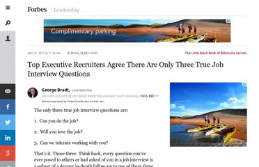 http://www.forbes.com/sites/georgebradt/2011/04/27/top-executive-recruiters-agree-there-are-only-three-key-job-interview-questions/