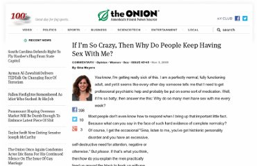 http://www.theonion.com/articles/if-im-so-crazy-then-why-do-people-keep-having-sex,11505/