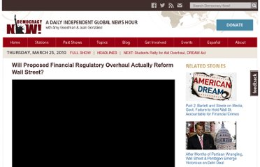 http://www.democracynow.org/2010/3/25/will_proposed_financial_regulatory_overhaul_actually