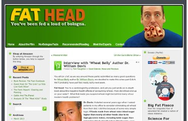 http://www.fathead-movie.com/index.php/2011/09/12/interview-with-wheat-belly-author-dr-william-davis/