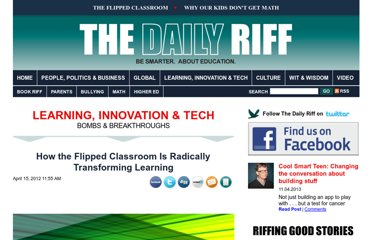 http://www.thedailyriff.com/articles/how-the-flipped-classroom-is-radically-transforming-learning-536.php