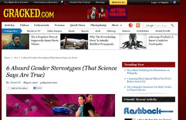 http://www.cracked.com/article_18529_6-absurd-gender-stereotypes-that-science-says-are-true.html
