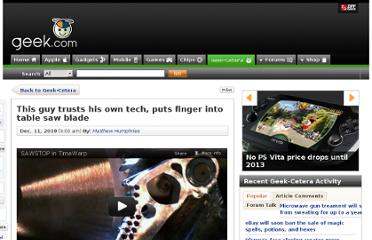 http://www.geek.com/articles/geek-cetera/this-guy-trusts-his-own-tech-puts-finger-into-table-saw-blade-20101211/