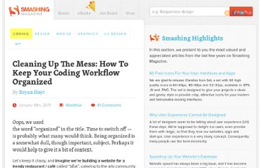 http://coding.smashingmagazine.com/2011/01/19/cleaning-up-the-mess-how-to-keep-your-coding-workflow-organized/