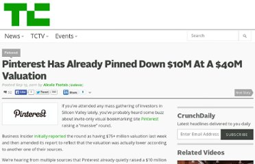 http://techcrunch.com/2011/09/15/sources-pinterest-has-already-pinned-down-10m-at-a-40m-valuation/