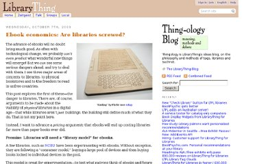 http://www.librarything.com/blogs/thingology/2009/10/ebook-economics-are-libraries-screwed/