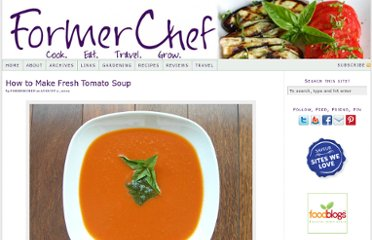 http://www.formerchef.com/2009/08/02/how-to-make-fresh-tomato-soup/
