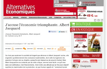 http://www.alternatives-economiques.fr/j-accuse-l-economie-triomphante--albert-jacquard_fr_art_82_8046.html