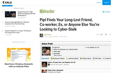 http://lifehacker.com/5841707/pipl-finds-your-long+lost-friend-co+worker-ex-or-anyone-else-youre-looking-to-cyber+stalk
