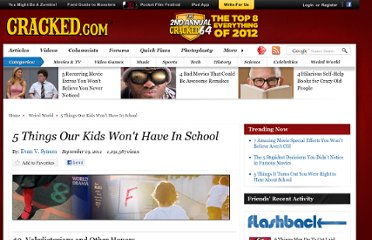 http://www.cracked.com/article_19441_5-things-our-kids-wont-have-in-school_p2.html