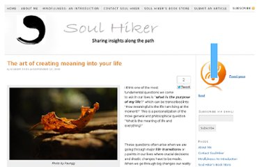 http://soulhiker.com/2009/09/the-art-of-creating-meaning-into-your-life/