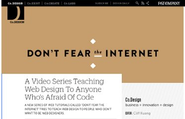 http://www.fastcodesign.com/1664954/a-video-series-teaching-web-design-to-anyone-whos-afraid-of-code