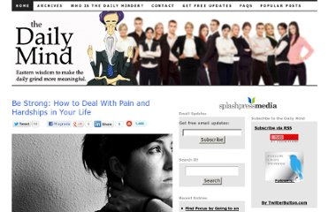 http://www.thedailymind.com/how-to/be-strong-how-to-deal-with-pain-and-hardships-in-your-life/
