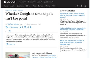 http://gigaom.com/2011/09/22/whether-google-is-a-monopoly-isnt-the-point/