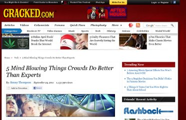 http://www.cracked.com/article_19431_5-mind-blowing-things-crowds-do-better-than-experts.html