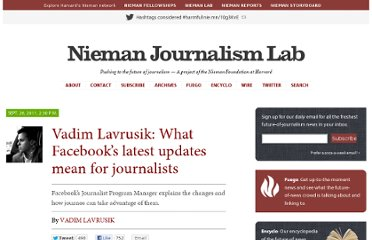 http://www.niemanlab.org/2011/09/vadim-lavrusik-what-facebooks-latest-updates-mean-for-journalists/