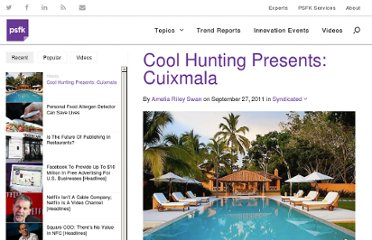 http://www.psfk.com/2011/09/cool-hunting-presents-cuixmala.html