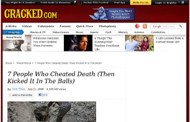 http://www.cracked.com/article_16497_7-people-who-cheated-death-then-kicked-it-in-balls.html
