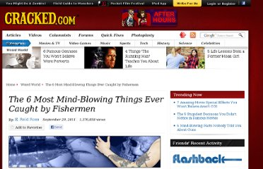 http://www.cracked.com/article_19466_the-6-most-mind-blowing-things-ever-caught-by-fishermen.html