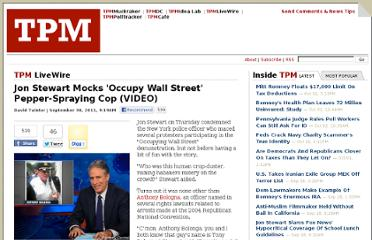 http://tpmlivewire.talkingpointsmemo.com/2011/09/jon-stewart-mocks-occupy-wall-street-pepper-spraying-cop-video.php