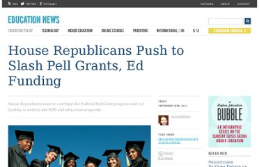 http://www.educationnews.org/education-policy-and-politics/house-republicans-push-to-slash-pell-grants-ed-funding/