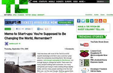 http://techcrunch.com/2009/09/17/memo-to-start-ups-you%e2%80%99re-supposed-to-be-changing-the-world-remember/