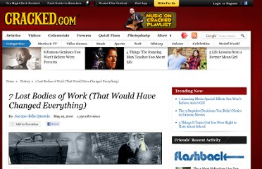 http://www.cracked.com/article_18539_7-lost-bodies-work-that-would-have-changed-everything.html