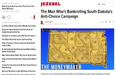 http://jezebel.com/5844288/the-man-whos-bankrolling-south-dakotas-anti+choice-campaign
