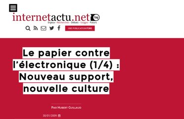 http://www.internetactu.net/2009/01/30/le-papier-contre-l%e2%80%99electronique-14-nouveau-support-nouvelle-culture/