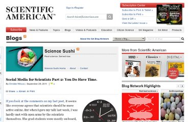 http://blogs.scientificamerican.com/science-sushi/2011/09/29/social-media-for-scientists-part-2-you-do-have-time/