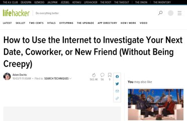 http://lifehacker.com/5845900/how-to-use-the-internet-to-investigate-your-next-date-co+worker-or-new-friend-to-ensure-theyre-not-crazy