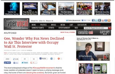 http://hypervocal.com/news/2011/gee-wonder-why-fox-news-declined-to-air-this-interview-with-occupy-wall-st-protester/